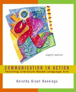 Communication-in-Action-Teaching-Literature-Based-Language-Arts-by-Dorothy-Grant-Hennings-2001