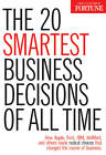 FORTUNE the 20 Smartest Business Decisions of All Time: How Apple, Ford, IBM, WalMart, and Others Made Radical Choices That Changed the Course of Business by Time Inc Home Entertaiment (Hardback, 2012)