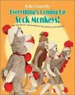 Everything's Coming up Sock Monkeys! : Art, History and Business of the American Sock Monkey by Bonnie Kraus Connelly (2007, Hardcover)