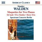 Stanley Walden - : Maquettes for Two Pianos; Sh'mah; Five Similes; Horn Trio (2008)