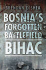 Bosnia's Forgotten Battlefield: Bihac by Brendan O'Shea (Paperback, 2012)