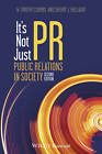 It's Not Just PR: Public Relations in Society by W. Timothy Coombs, Sherry J. Holladay (Paperback, 2013)