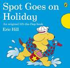 Spot Goes on Holiday by Eric Hill (Paperback, 2013)