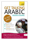 Get Talking Arabic in Ten Days Beginner Audio Course: (Audio Pack) the Essential Introduction to Speaking and Understanding by Jane Wightwick, Mahmoud Gaafar (CD-Audio, 2012)