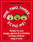 One, Two, Three... Echo Me!, Grades PS-4 : Ready to Use Songs, Games and Activities to Help Children Sing in Tune by Loretta Mitchell (1990, Paperback, Teacher's Edition of Textbook)