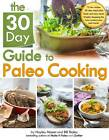 The 30 Day Guide to Paleo Cooking: Entire Month of Paleo by Bill Staley, Hayley Mason (Paperback, 2013)