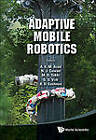Adaptive Mobile Robotics: Proceedings of the 15th International Conference on Climbing and Walking Robots and the Support Technologies for Mobile Machines by World Scientific Publishing Co Pte Ltd (Hardback, 2012)