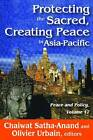 Protecting the Sacred, Creating Peace in Asia-Pacific by Transaction Publishers (Paperback, 2013)