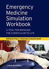 Emergency Medicine Simulation Workbook: A Tool for Bringing the Curriculum to Life by John Wiley and Sons Ltd (Paperback, 2013)