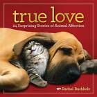 True Love: 24 Surprising Stories of Animal Affection by Rachel Buchholz (Hardback, 2013)