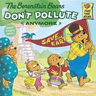 The Berenstain Bears Don't Pollute Anymore by Jan Berenstain, Stan Berenstain (Paperback, 1997)