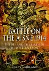The Battle on the Aisne 1914: The BEF and the Birth of the Western Front by Jerry Murland (Hardback, 2012)