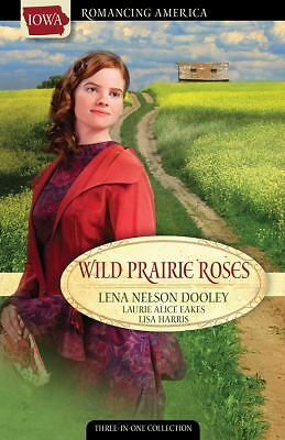 Wild Prairie Roses : Love Dreams of a Lost Cache of Gold by Lisa Harris, Lena...