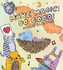 Make Magic! Do Good! by Dallas Clayton (Hardback, 2012)