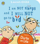 I am Not Sleepy and I Will Not Go to Bed by Lauren Child (Board book, 2013)
