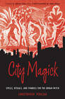 City Magick: Spells, Rituals, and Symbols for the Urban Witch by Christopher Penczak (Paperback, 2012)
