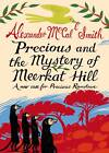 Precious and the Mystery of Meerkat Hill: A New Case for Precious Ramotwse by Alexander McCall Smith (Hardback, 2012)