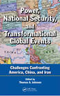 Power, National Security, and Transformational Global Events: Challenges Confronting America, China, and Iran by Taylor & Francis Inc (Hardback, 2012)