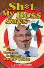 Sh*t My Boss Says: & Other Nonsense from My Dumb Office by George Stone (Paperback, 2012)