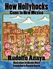 How Hollyhocks Came to New Mexico by Rudolfo Anaya (Hardback, 2012)