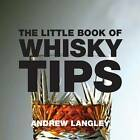 The Little Book of Whisky Tips by Andrew Langley (Paperback, 2007)