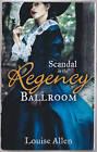 Scandal in the Regency Ballroom by Louise Allen (Paperback, 2013)