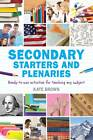 Secondary Starters and Plenaries: Ready-to-use Activities for Teaching Any Subject by Kate Brown (Paperback, 2013)