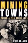 Mining Towns: Making a Living, Making a Life by Brad Farmer, Erik Eklund, Andy Short (Paperback, 2012)