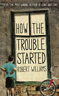 How the Trouble Started by Robert Williams (Paperback, 2012)