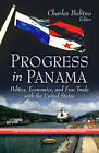 Progress in Panama: Politics, Economics, and Free Trade with the United States by Nova Science Publishers Inc (Paperback, 2013)