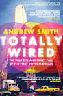 Totally Wired: The Wild Rise and Crazy Fall of the First Dotcom Dream by Andrew Smith (Paperback, 2013)
