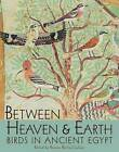 Between Heaven and Earth: Birds in Ancient Egypt by Oriental Institute of the University of Chicago (Paperback, 2012)
