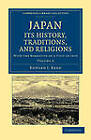 Japan: Its History, Traditions, and Religions: With the Narrative of a Visit in 1879 by Edward James Reed (Paperback, 2012)