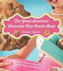 The Great American Chocolate Chip Cookie Book: Scrumptious Recipes & Fabled History from Toll House to Cookie Cake Pie by Carolyn Wyman (Paperback, 2013)