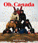 Oh, Canada: Contemporary Art from North North America by MIT Press Ltd (Hardback, 2012)