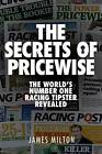 The Secrets of Pricewise: The World's Number One Racing Tipster Revealed by James Milton (Paperback, 2012)