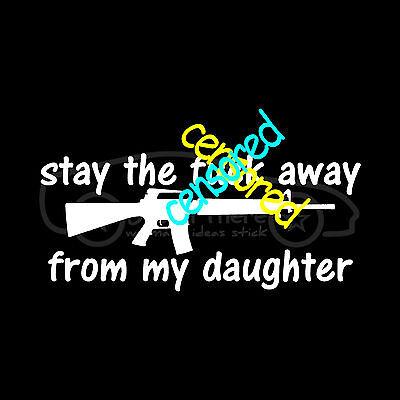 STAY THE F*** AWAY FROM MY DAUGHTER Sticker AR-15 Shoot Dad AR15 Boy Gun Decal