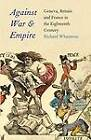 Against War and Empire: Geneva, Britian and France in the Eighteenth Century by Richard Whatmore (Hardback, 2012)