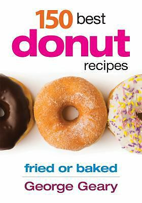 150 Best Donut Recipes: Fried or Baked, Geary, George