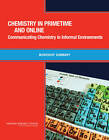 Chemistry in Primetime and Online: Communicating Chemistry in Informal Environments: Workshop Summary by Division on Earth and Life Studies, National Research Council, Chemical Sciences Roundtable, Board on Chemical Sciences and Technology (Paperback, 2011)