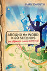 Around the Word in 60 Seconds: The Ultimate Tween Devotional by Mary E Demuth (Paperback / softback, 2012)