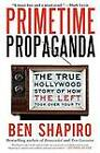 Primetime Propaganda: The True Hollywood Story of How the Left Took Over Your TV by Ben Shapiro (Paperback / softback, 2012)