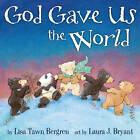 God Gave Us the World by Lisa Tawn Bergren (Hardback, 2011)