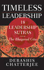 Time Less Leadership: 18 Leadership Sutras from the Bhagavad Gita by Debashis Chatterjee (Hardback, 2012)