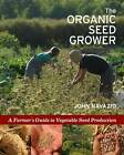The Organic Seed Grower: A Farmer's Guide to Vegetable Seed Production by John Navazio (Paperback, 2012)