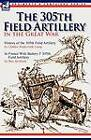 The 305th Field Artillery in the Great War: History of the 305th Field Artillery & in France with Battery F 305th Field Artillery by Charles Wadsworth Camp, Ben Jacobson (Paperback / softback, 2010)