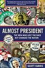 Almost President: The Men Who Lost the Race but Changed the Nation by Scott Farris (Paperback, 2013)