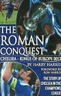 Roman Conquest: Chelsea - Kings of Europe 2012 by Harry Harris (Paperback, 2012)