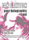 Your Holographic Soul: And How to Make it Work for You by Ian Lawton (Paperback, 2010)
