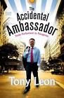 The Accidental Ambassador: From Parliament to Patagonia by Tony Leon (Paperback, 2013)